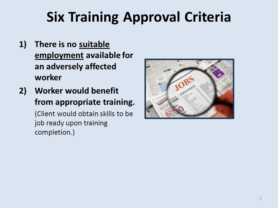 Six Training Approval Criteria 3)There is reasonable expectation of employment following training completion.