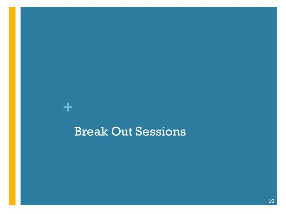 + Break Out Sessions 10