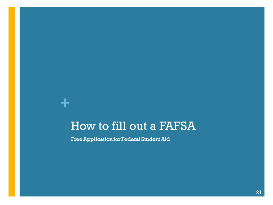 + How to fill out a FAFSA Free Application for Federal Student Aid 21