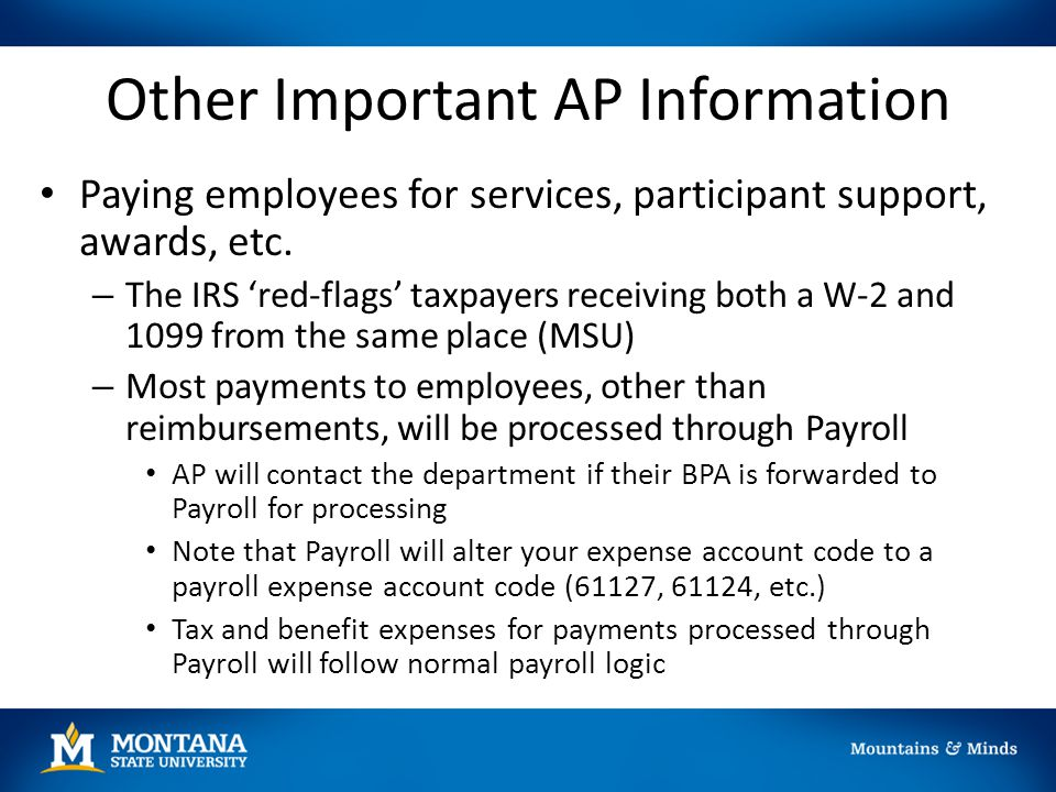 Other Important AP Information Paying employees for services, participant support, awards, etc. – The IRS 'red-flags' taxpayers receiving both a W-2 a