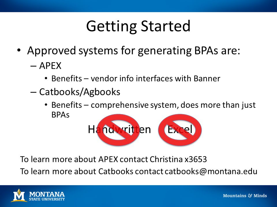 Getting Started Approved systems for generating BPAs are: – APEX Benefits – vendor info interfaces with Banner – Catbooks/Agbooks Benefits – comprehen