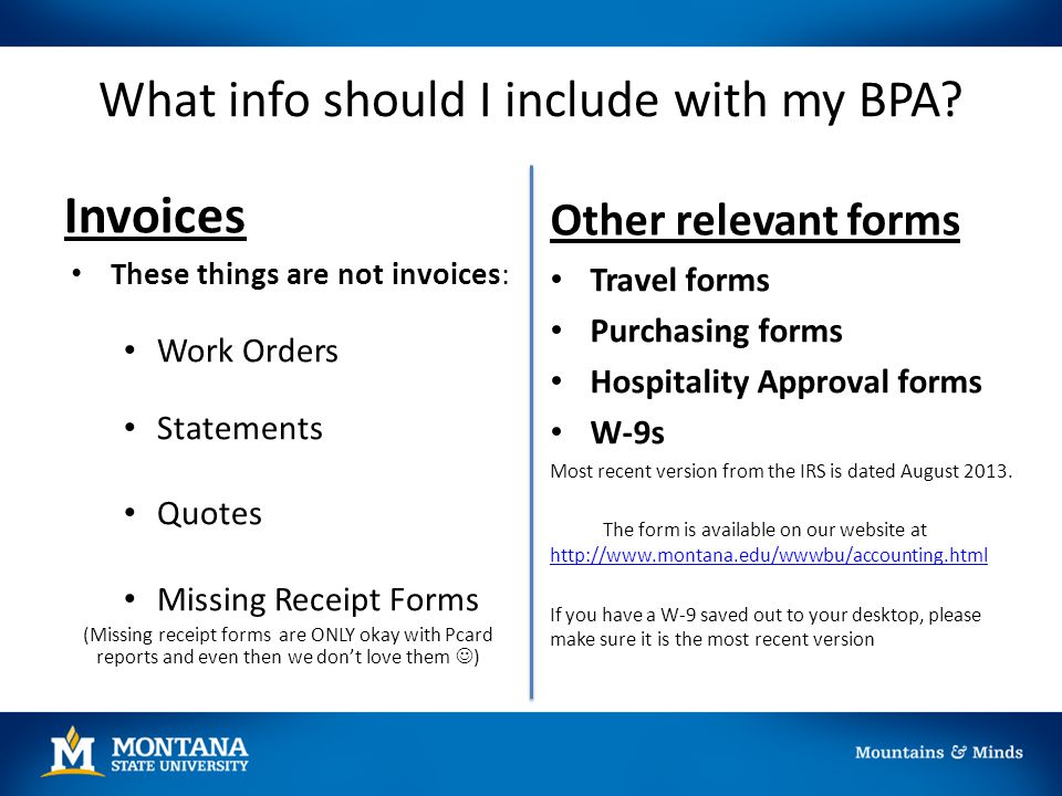 What info should I include with my BPA? Invoices These things are not invoices: Work Orders Statements Quotes Missing Receipt Forms (Missing receipt f