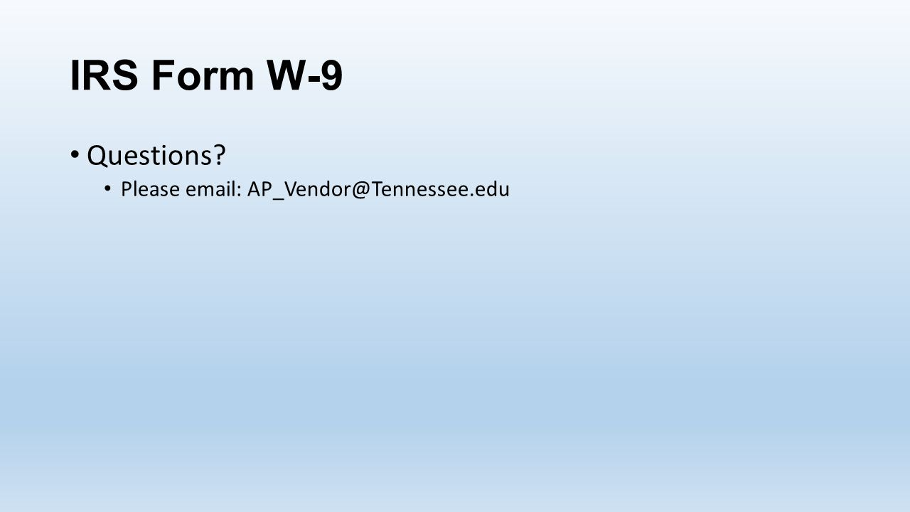 IRS Form W-9 Questions Please email: AP_Vendor@Tennessee.edu