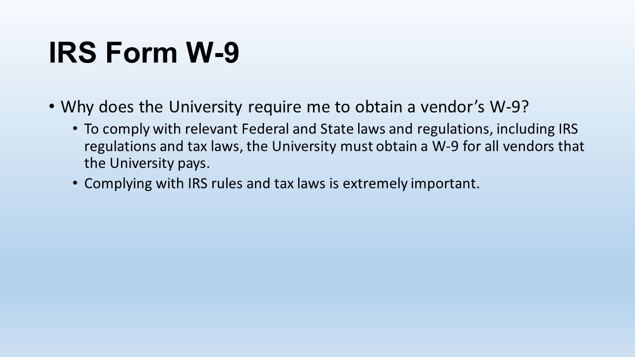 IRS Form W-9 Why does the University require me to obtain a vendor's W-9.