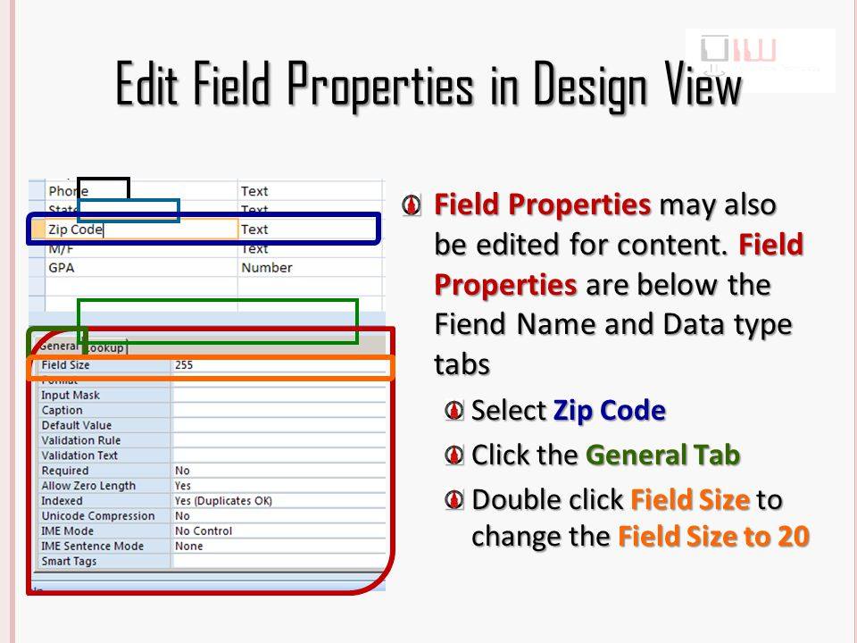 Edit Field Properties in Design View Field Properties may also be edited for content.