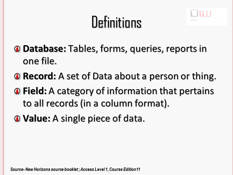 Definitions Table: A group of records and fields stored as rows and columns.