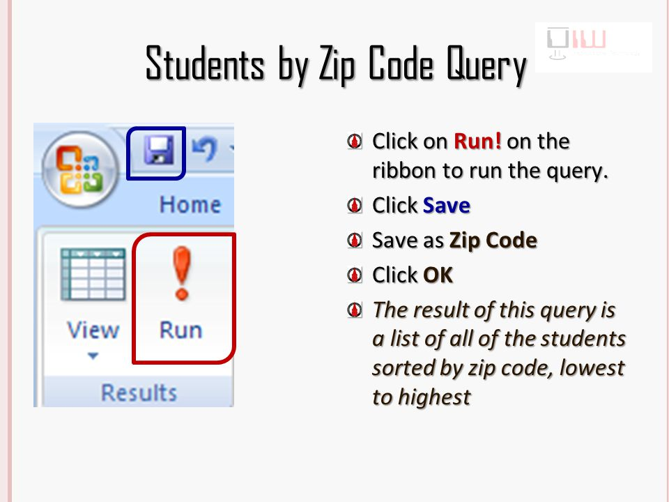 Students by Zip Code Query Click on Run. on the ribbon to run the query.