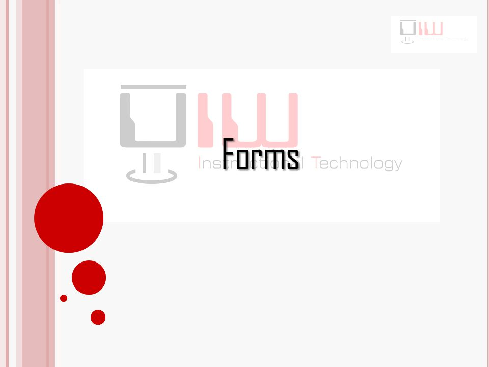 Forms A Form is document used to input add data to a table.