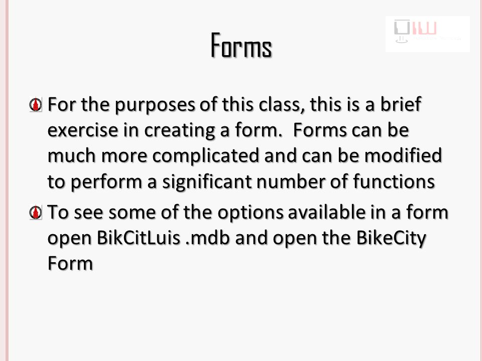 Forms For the purposes of this class, this is a brief exercise in creating a form.