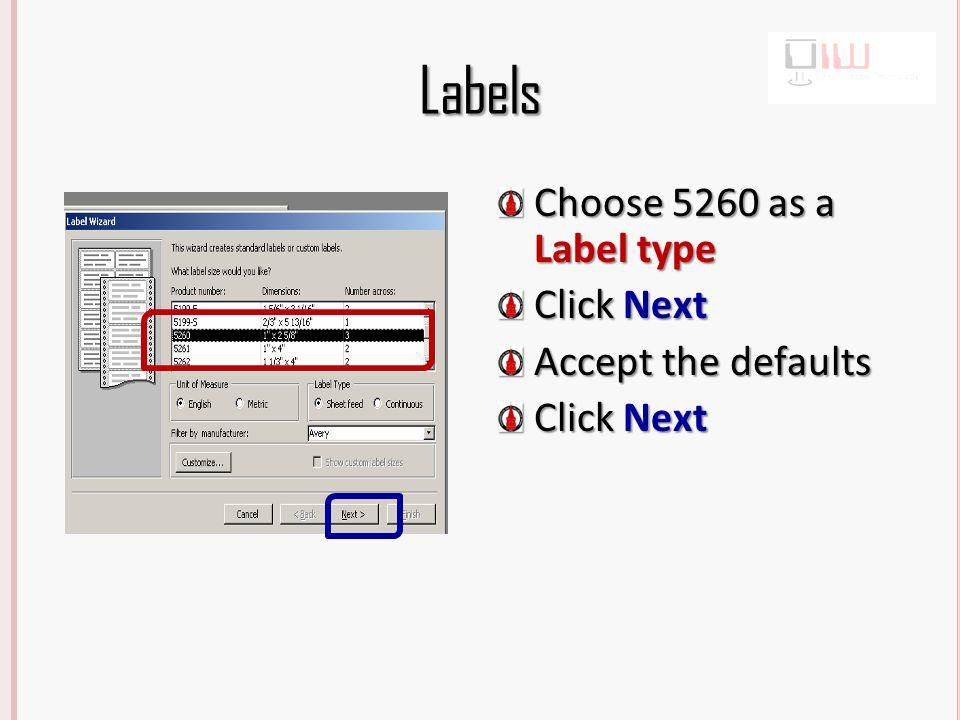 Labels Choose 5260 as a Label type Click Next Accept the defaults Click Next
