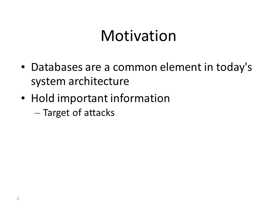 4 Motivation Databases are a common element in today s system architecture Hold important information – Target of attacks