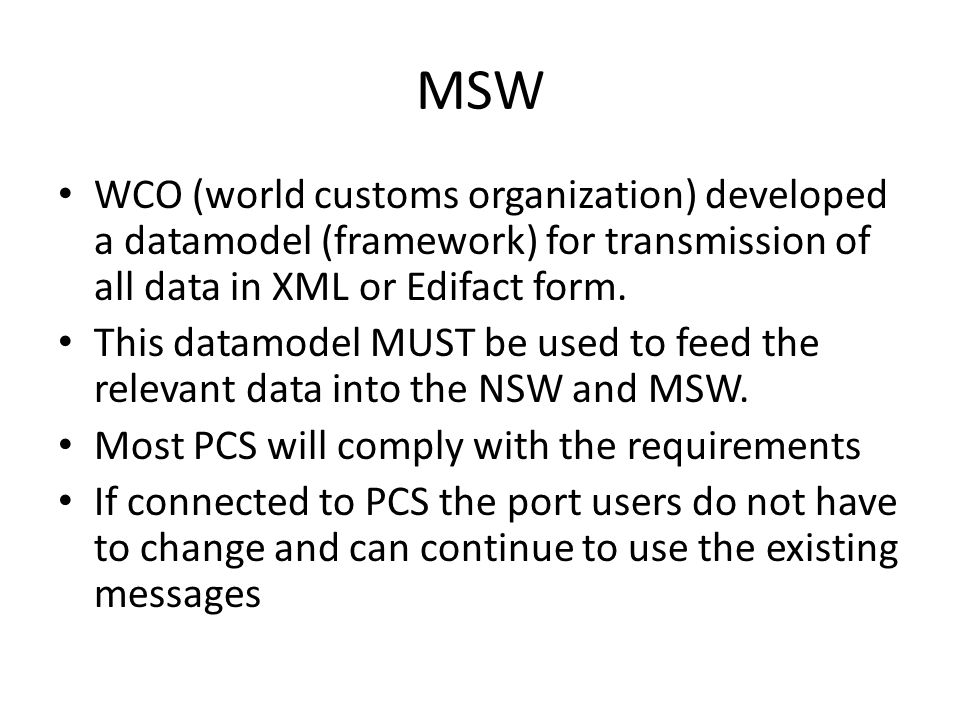 MSW The PCS systems will feed the NSW The NSW will feed the MSW Reporting only once principle Authorities will get all relevant data from the MSW and are not allowed to ask port users