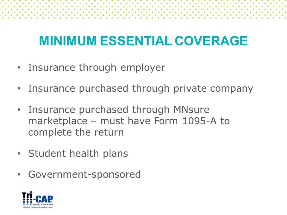 MINIMUM ESSENTIAL COVERAGE Insurance through employer Insurance purchased through private company Insurance purchased through MNsure marketplace – mus