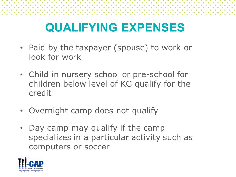QUALIFYING EXPENSES Paid by the taxpayer (spouse) to work or look for work Child in nursery school or pre-school for children below level of KG qualif