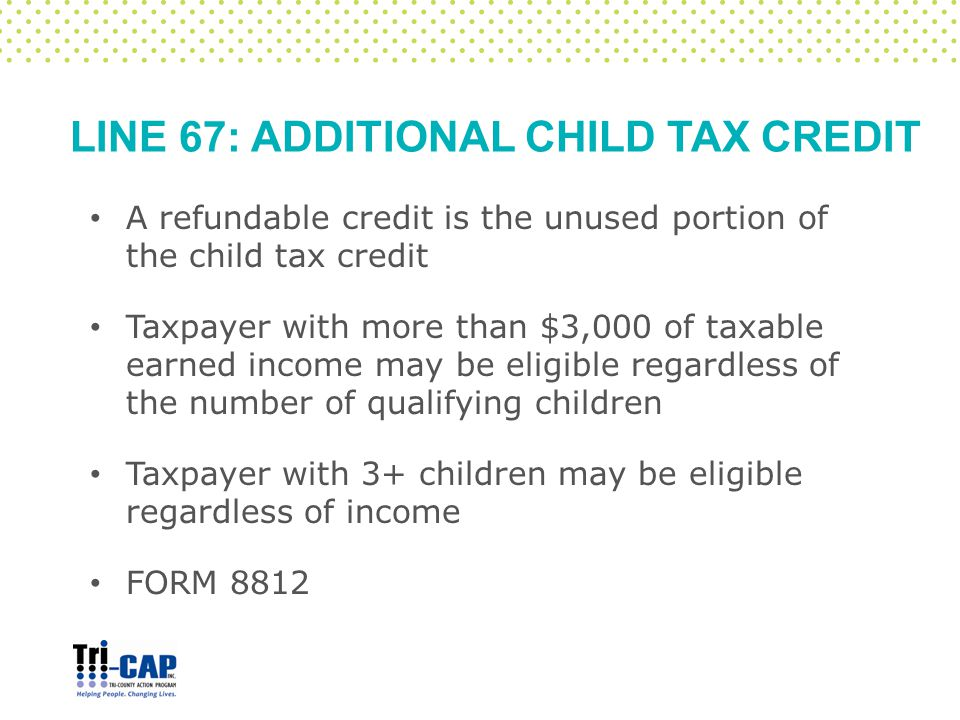 A refundable credit is the unused portion of the child tax credit Taxpayer with more than $3,000 of taxable earned income may be eligible regardless o