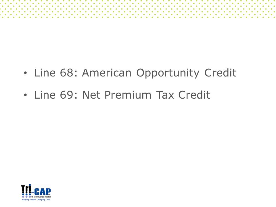 Line 68: American Opportunity Credit Line 69: Net Premium Tax Credit