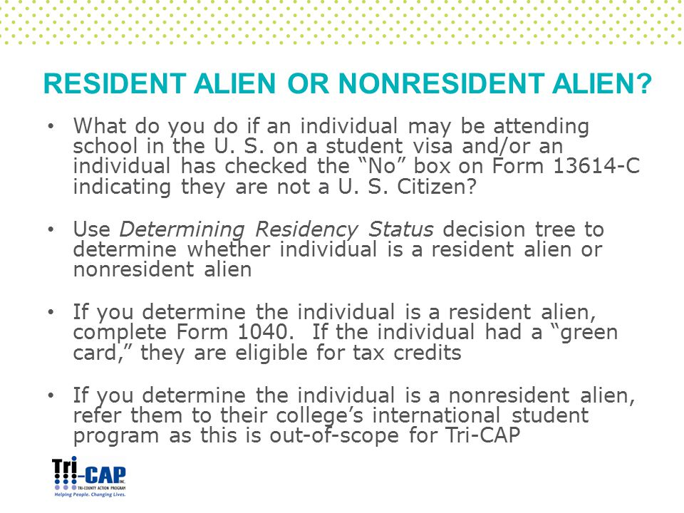 RESIDENT ALIEN OR NONRESIDENT ALIEN? What do you do if an individual may be attending school in the U. S. on a student visa and/or an individual has c