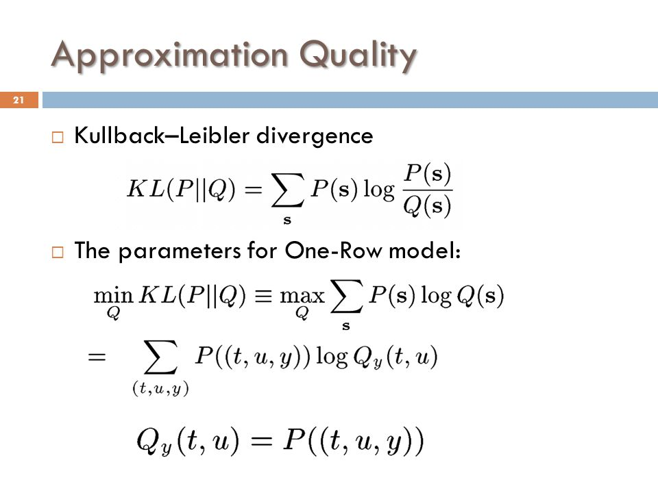 Approximation Quality  Kullback–Leibler divergence  The parameters for One-Row model: 21