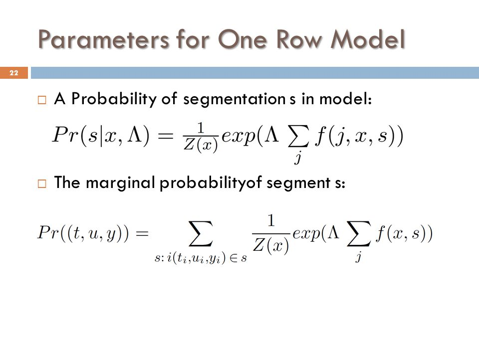 Parameters for One Row Model  A Probability of segmentation s in model:  The marginal probabilityof segment s: 22