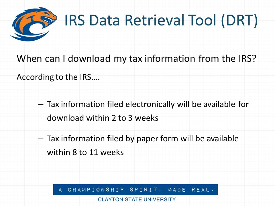 IRS Data Retrieval Tool (DRT) When can I download my tax information from the IRS.