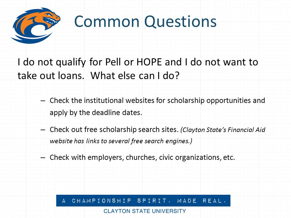 Common Questions I do not qualify for Pell or HOPE and I do not want to take out loans.