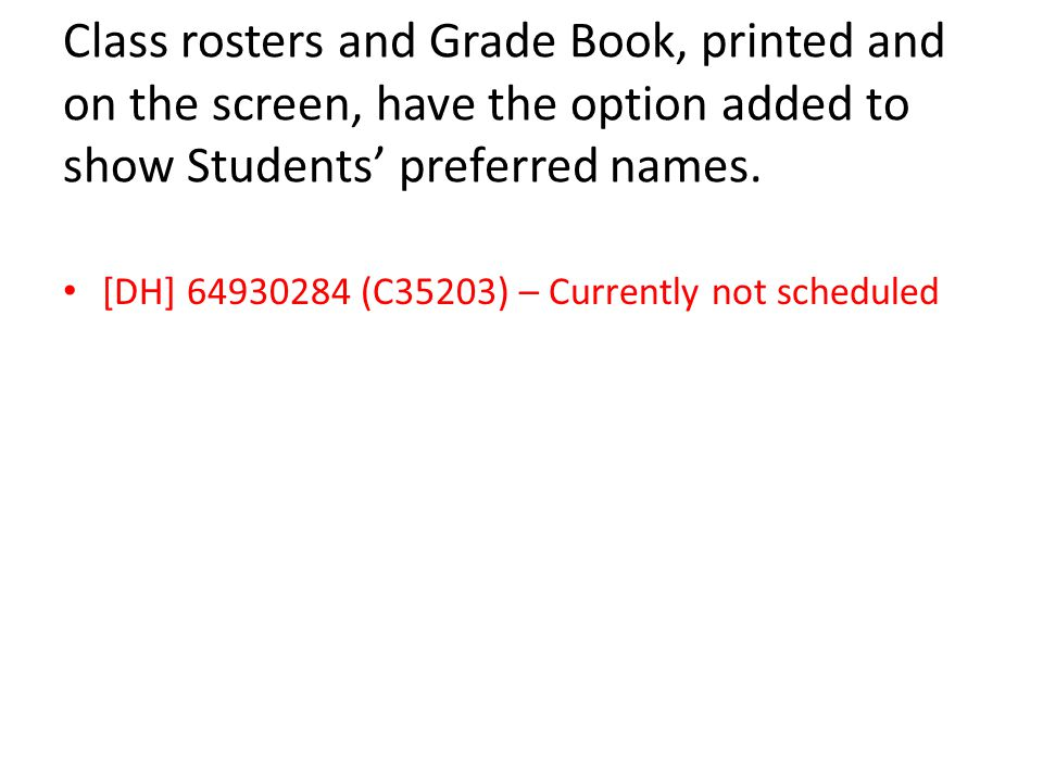 Class rosters and Grade Book, printed and on the screen, have the option added to show Students' preferred names.