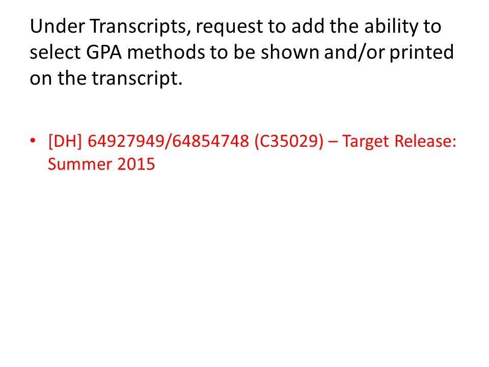 Under Transcripts, request to add the ability to select GPA methods to be shown and/or printed on the transcript.