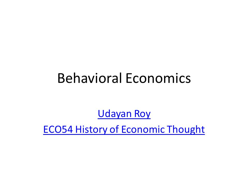 Behavioral Economics Udayan Roy ECO54 History of Economic Thought