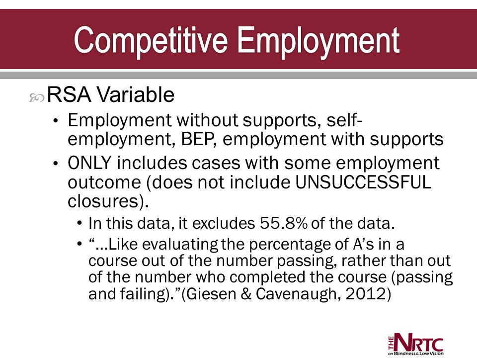 RSA Variable Employment without supports, self- employment, BEP, employment with supports ONLY includes cases with some employment outcome (does not