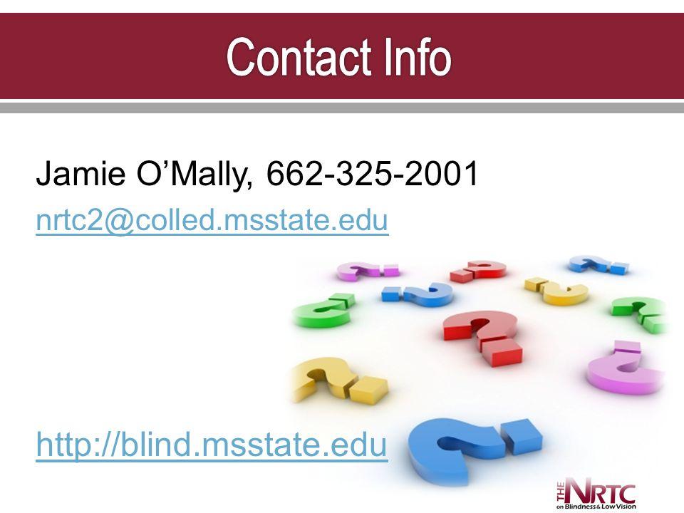 Jamie O'Mally, 662-325-2001 nrtc2@colled.msstate.edu http://blind.msstate.edu
