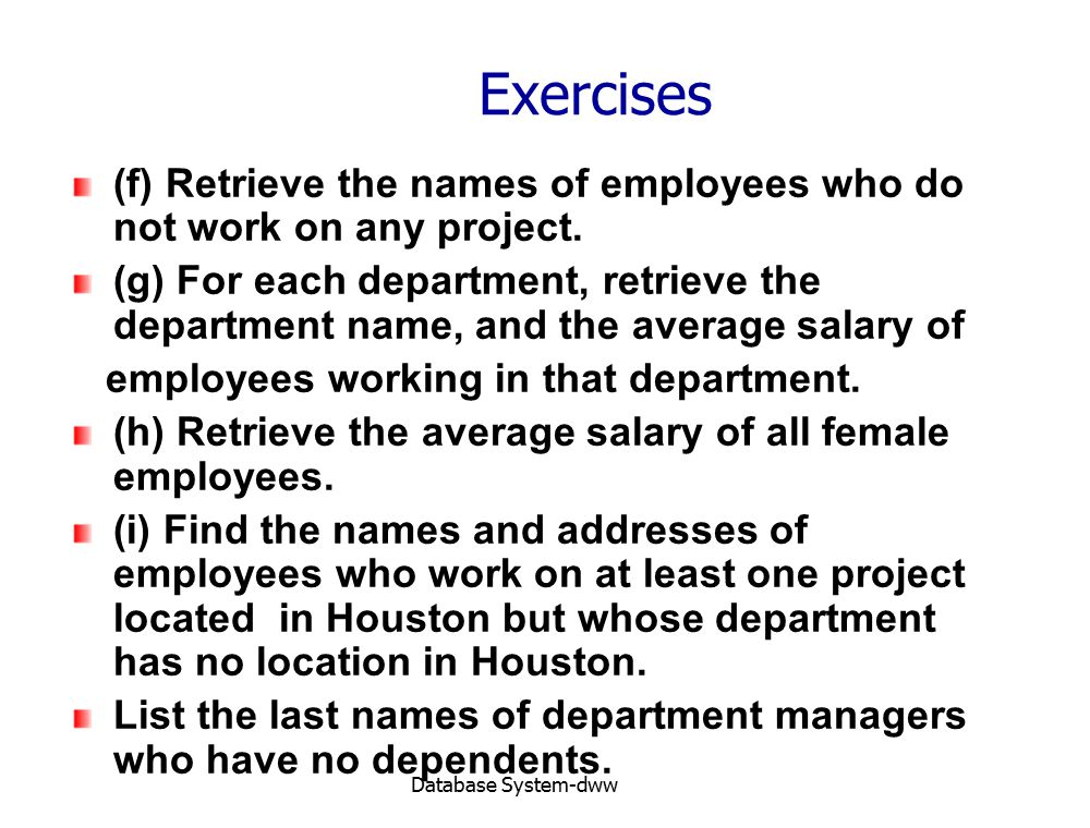 Database System-dww Exercises (f) Retrieve the names of employees who do not work on any project. (g) For each department, retrieve the department nam