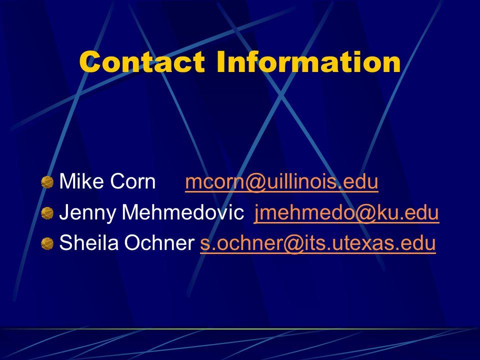 Contact Information Mike Cornmcorn@uillinois.edumcorn@uillinois.edu Jenny Mehmedovic jmehmedo@ku.edujmehmedo@ku.edu Sheila Ochner s.ochner@its.utexas.edus.ochner@its.utexas.edu
