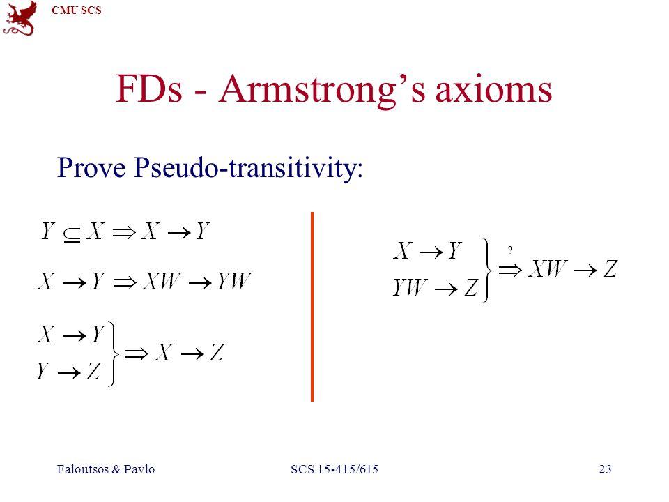 CMU SCS Faloutsos & PavloSCS 15-415/61523 FDs - Armstrong's axioms Prove Pseudo-transitivity: