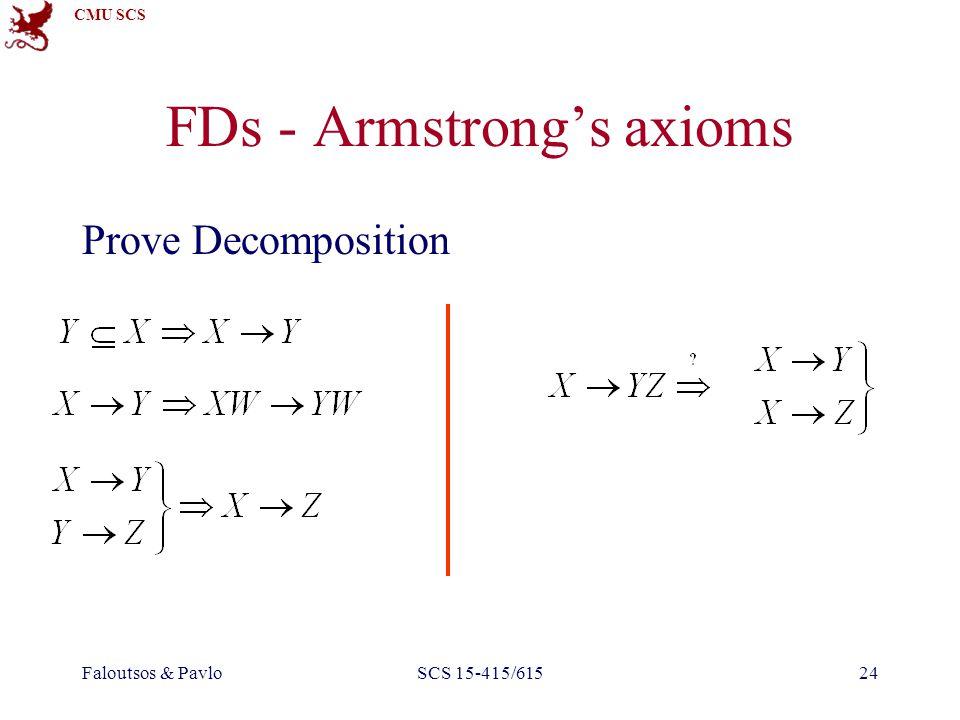 CMU SCS Faloutsos & PavloSCS 15-415/61524 FDs - Armstrong's axioms Prove Decomposition