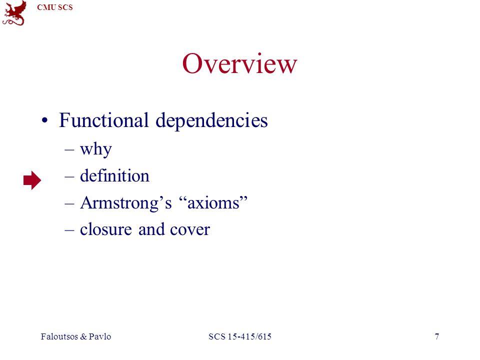 CMU SCS Faloutsos & PavloSCS 15-415/6158 Functional dependencies Definition: 'a' functionally determines 'b'