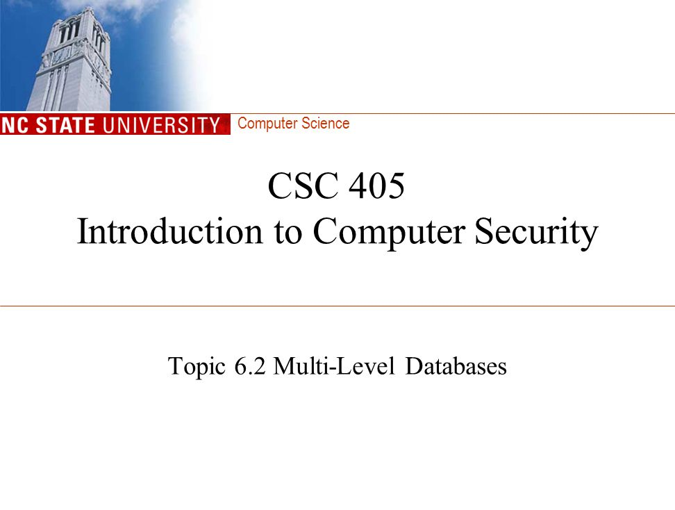 Computer Science CSC 405 Introduction to Computer Security Topic 6.2 Multi-Level Databases
