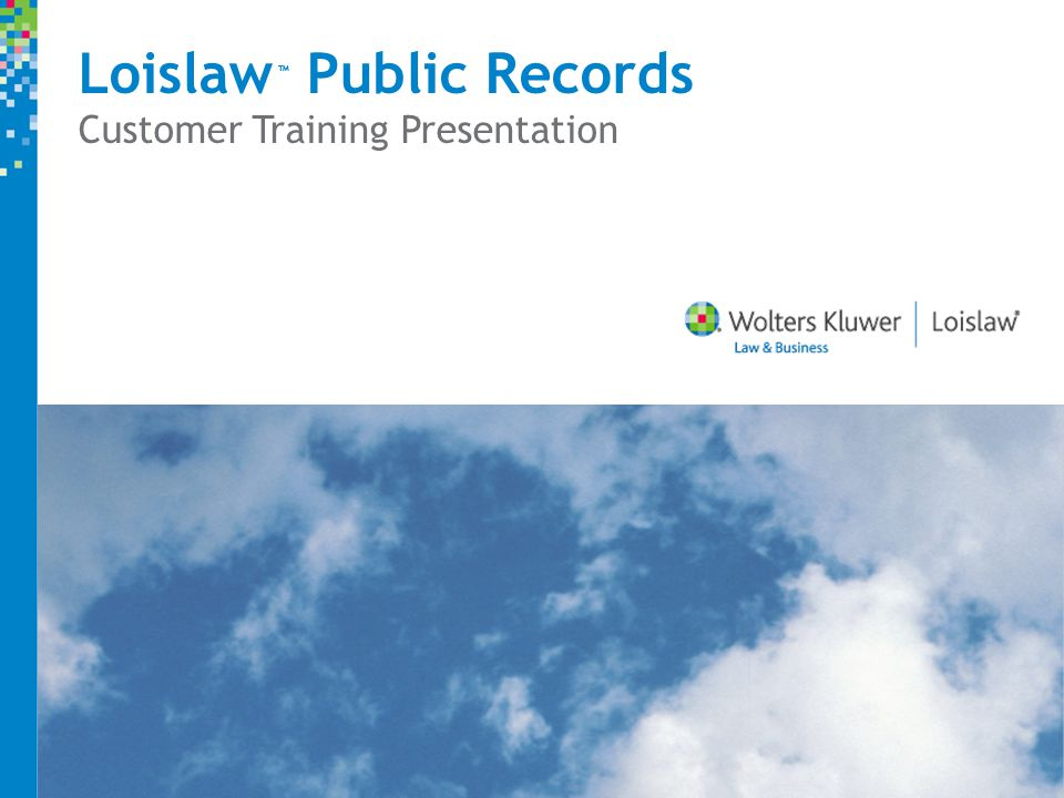 Loislaw Public Records Customer Training Presentation ™