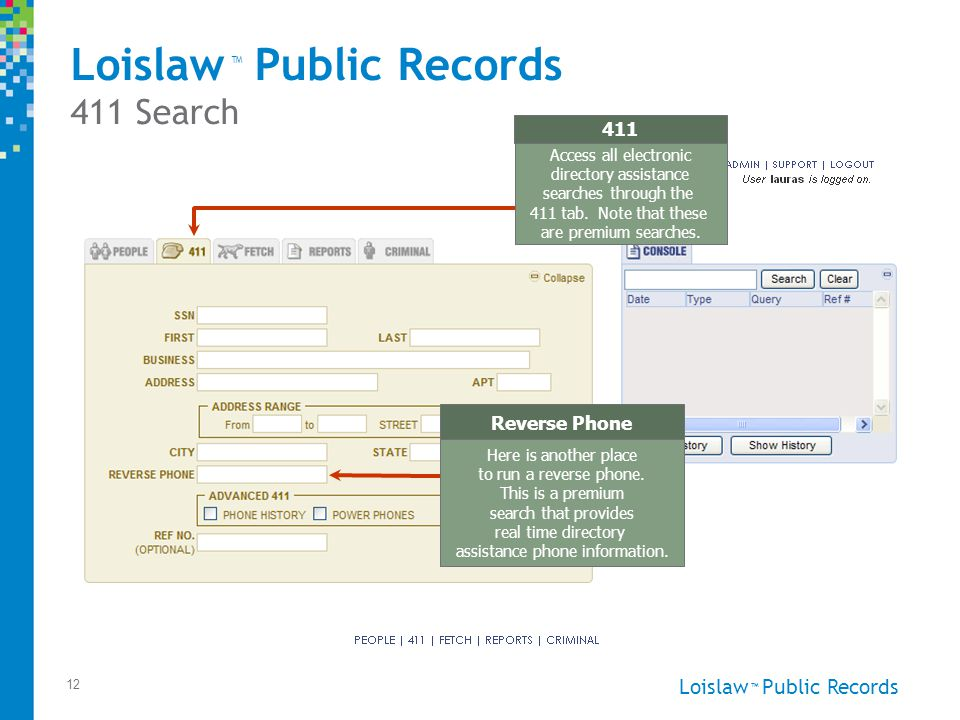 Loislaw Public Records ™ 12 411 Search Loislaw Public Records 411 Search ™ Reverse Phone Here is another place to run a reverse phone.