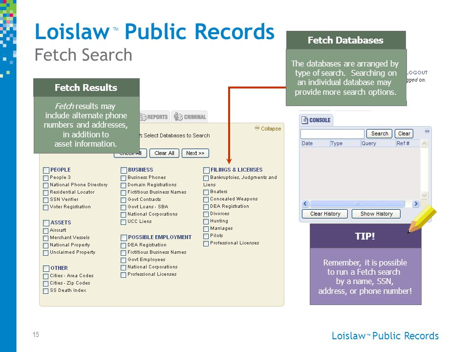 Loislaw Public Records ™ 15 Fetch results may include alternate phone numbers and addresses, in addition to asset information.