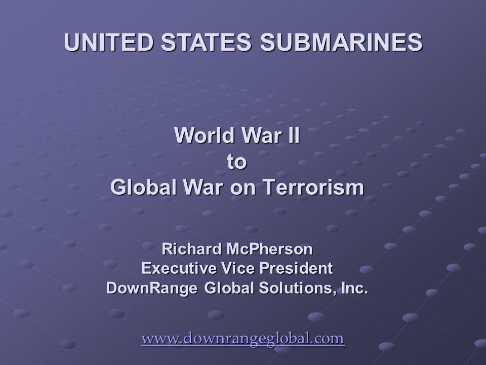 World War II to Global War on Terrorism Richard McPherson Executive Vice President DownRange Global Solutions, Inc.