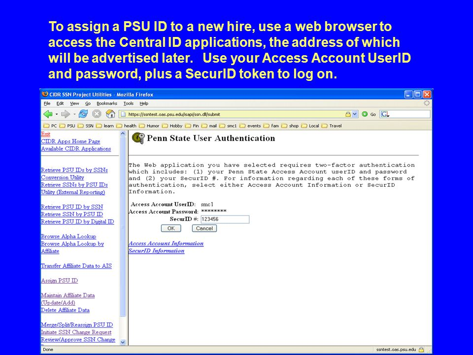 To assign a PSU ID to a new hire, use a web browser to access the Central ID applications, the address of which will be advertised later. Use your Acc