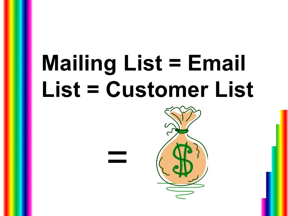 Mailing List = Email List = Customer List =