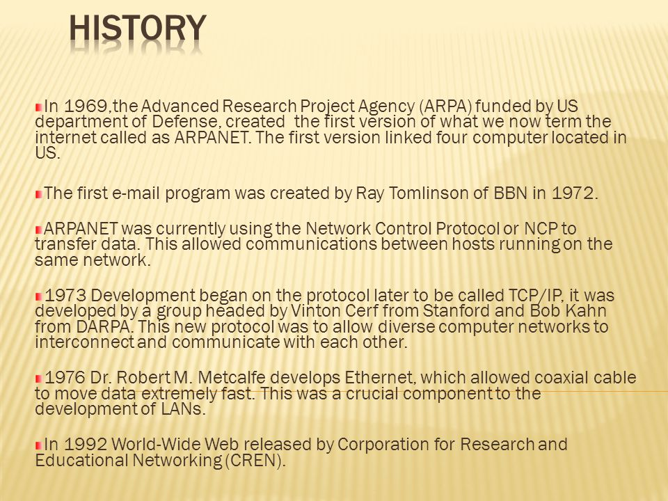 In 1969,the Advanced Research Project Agency (ARPA) funded by US department of Defense, created the first version of what we now term the internet called as ARPANET.