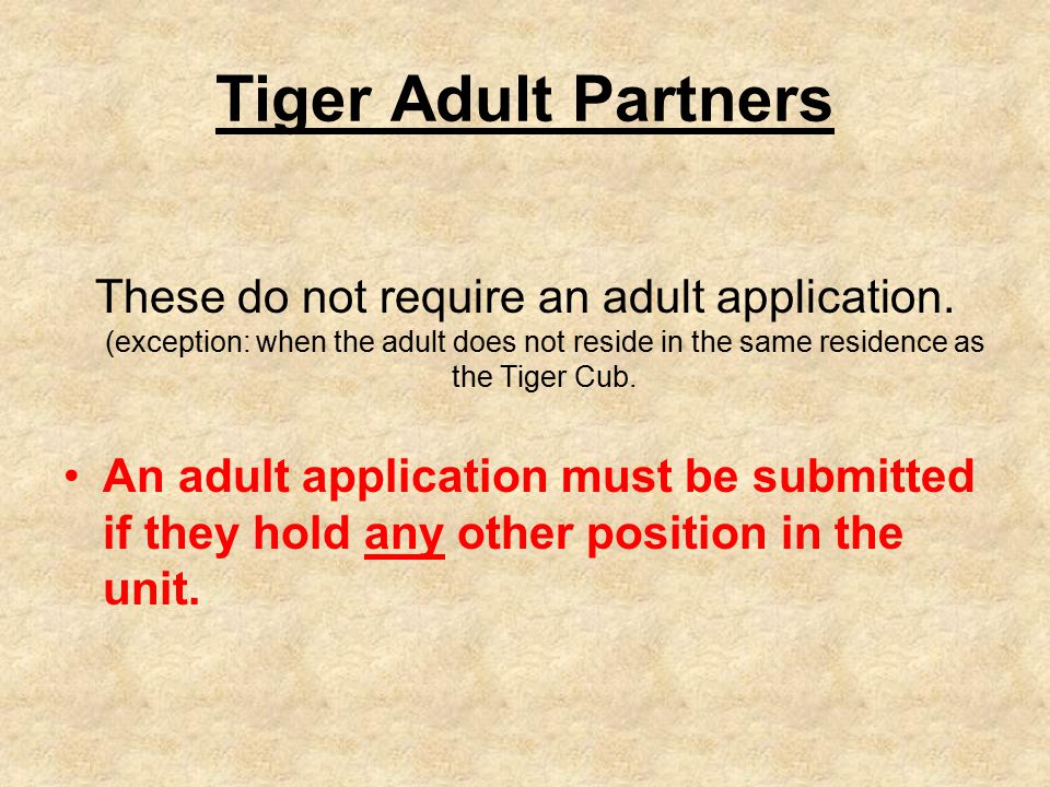 Tiger Adult Partners These do not require an adult application.