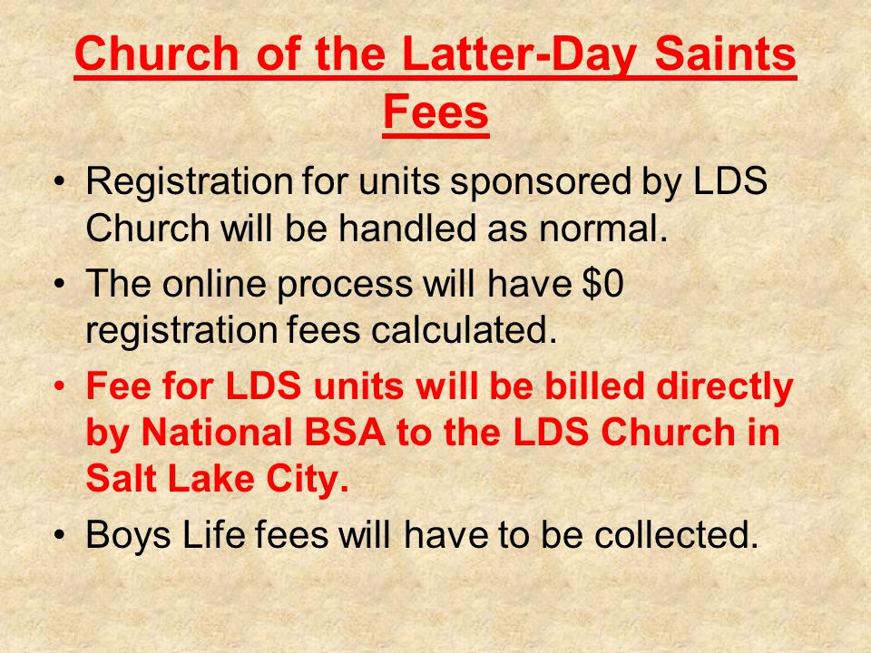 Church of the Latter-Day Saints Fees Registration for units sponsored by LDS Church will be handled as normal.