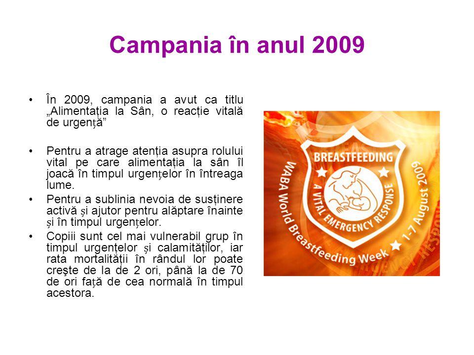 """Campania în anul 2009 În 2009, campania a avut ca titlu """"Alimentaţia la Sân, o reacţie vitală de urgenă Pentru a atrage atenţia asupra rolului vital pe care alimentaţia la sân îl joacă în timpul urgenelor în întreaga lume."""