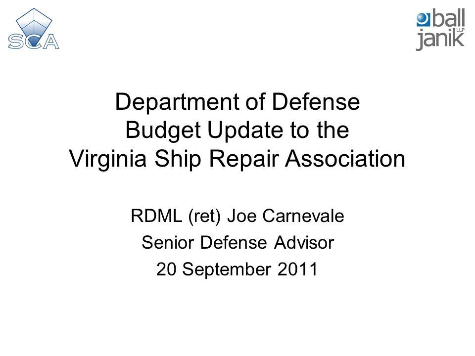 Department of Defense Budget Update to the Virginia Ship Repair Association RDML (ret) Joe Carnevale Senior Defense Advisor 20 September 2011