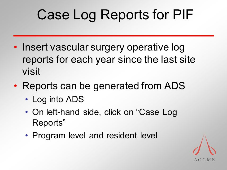 Where to Get Help Support Center oplog@acgme.org (312) 755-7464 ADS/Part 1 of PIF ADS Representative – Quinn White webads@acgme.org (312) 755-7117 Tom Richter trichter@acgme.org (312) 755-7116