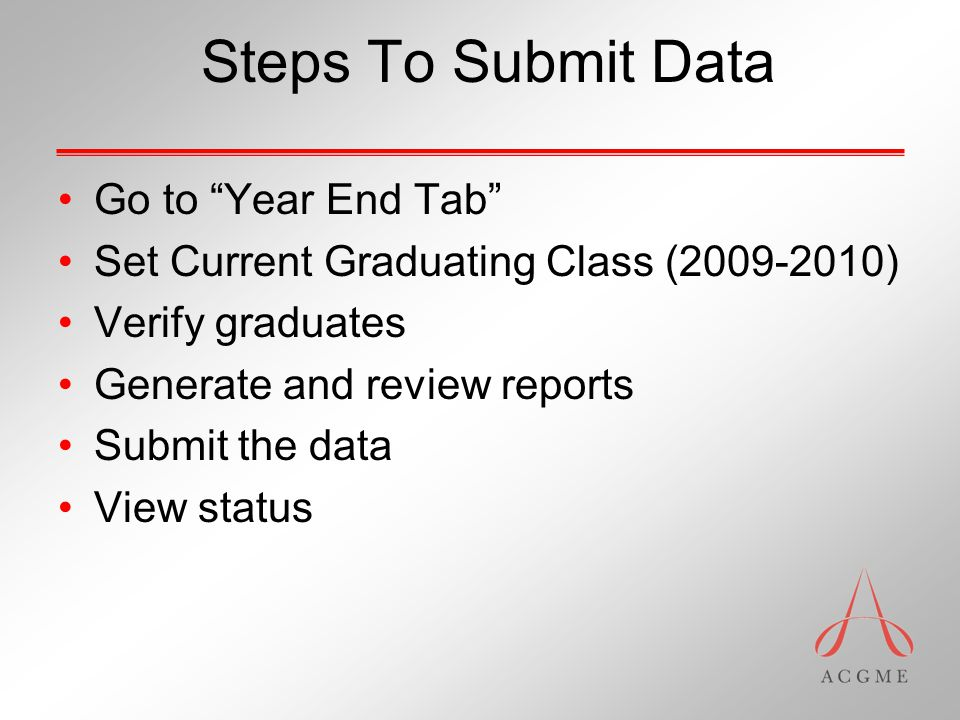 Steps To Submit Data Go to Year End Tab Set Current Graduating Class (2009-2010) Verify graduates Generate and review reports Submit the data View status