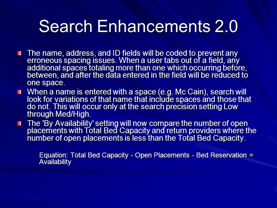 Search Enhancements 2.0 The name, address, and ID fields will be coded to prevent any erroneous spacing issues.